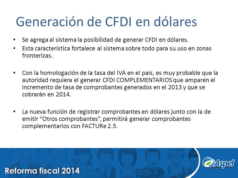 Generación de CFDI en dólares Se agrega al sistema la posibilidad de generar CFDI en dólares. Esta característica fortalece al sistema sobre todo para