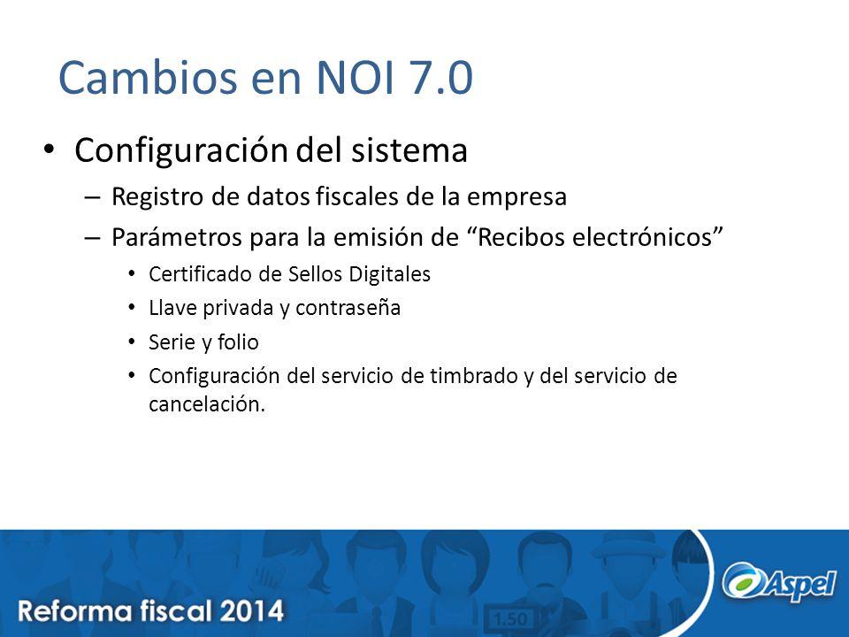 Cambios en NOI 7.0 Configuración del sistema – Registro de datos fiscales de la empresa – Parámetros para la emisión de Recibos electrónicos Certifica