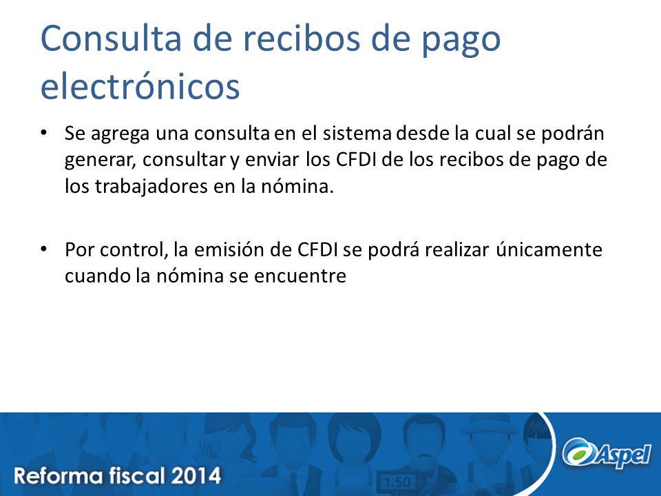 Consulta de recibos de pago electrónicos Se agrega una consulta en el sistema desde la cual se podrán generar, consultar y enviar los CFDI de los recibos de pago de los trabajadores en la nómina.