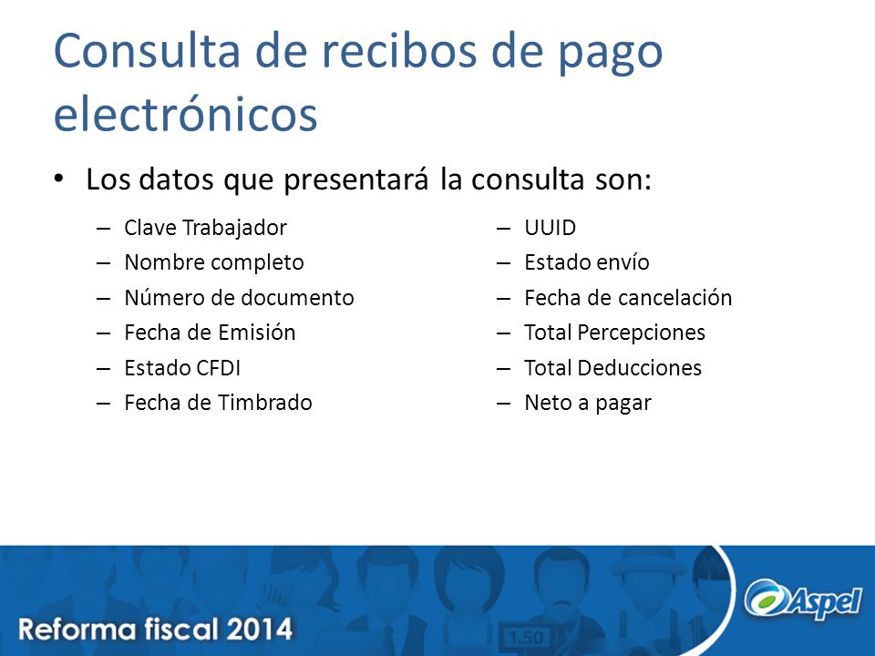 Consulta de recibos de pago electrónicos Los datos que presentará la consulta son: – Clave Trabajador – Nombre completo – Número de documento – Fecha