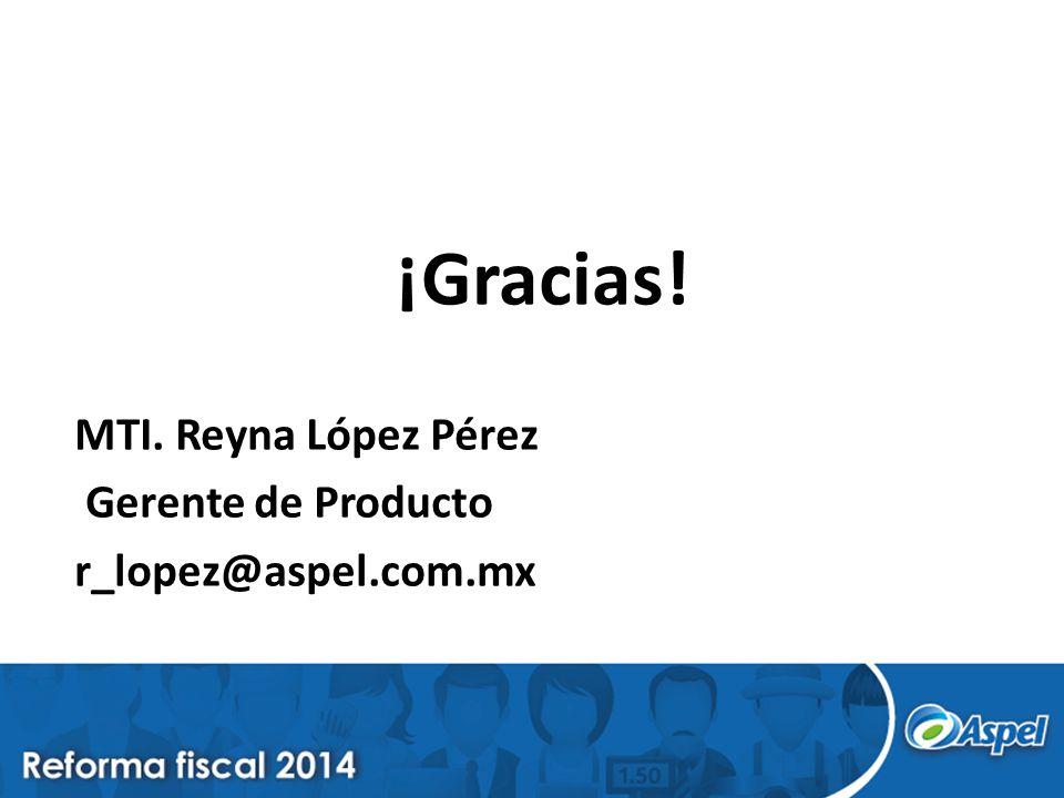 ¡Gracias! MTI. Reyna López Pérez Gerente de Producto r_lopez@aspel.com.mx