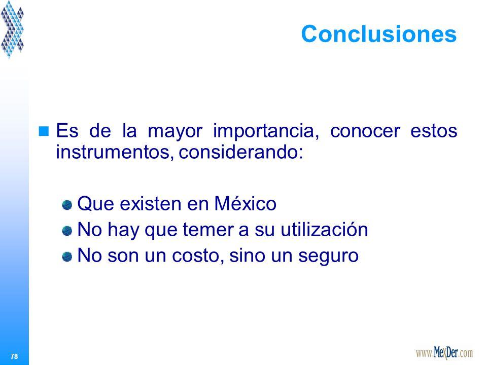 78 Es de la mayor importancia, conocer estos instrumentos, considerando: Que existen en México No hay que temer a su utilización No son un costo, sino un seguro Conclusiones