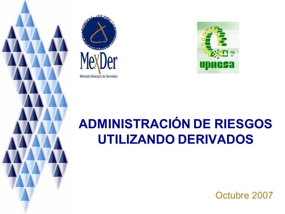 ADMINISTRACIÓN DE RIESGOS UTILIZANDO DERIVADOS Octubre 2007