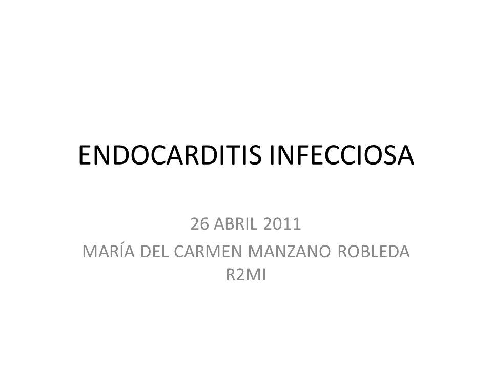 ENDOCARDITIS INFECCIOSA 26 ABRIL 2011 MARÍA DEL CARMEN MANZANO ROBLEDA R2MI