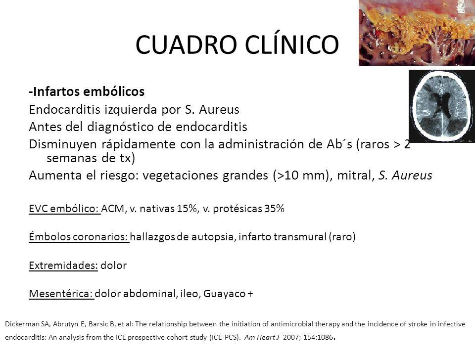 CUADRO CLÍNICO -Infartos embólicos Endocarditis izquierda por S. Aureus Antes del diagnóstico de endocarditis Disminuyen rápidamente con la administra