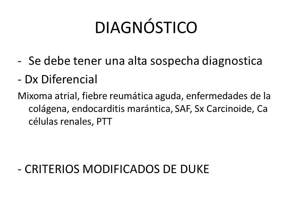DIAGNÓSTICO -Se debe tener una alta sospecha diagnostica - Dx Diferencial Mixoma atrial, fiebre reumática aguda, enfermedades de la colágena, endocard