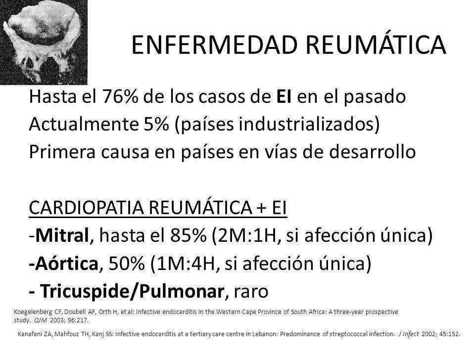 ENFERMEDAD REUMÁTICA Hasta el 76% de los casos de EI en el pasado Actualmente 5% (países industrializados) Primera causa en países en vías de desarrol