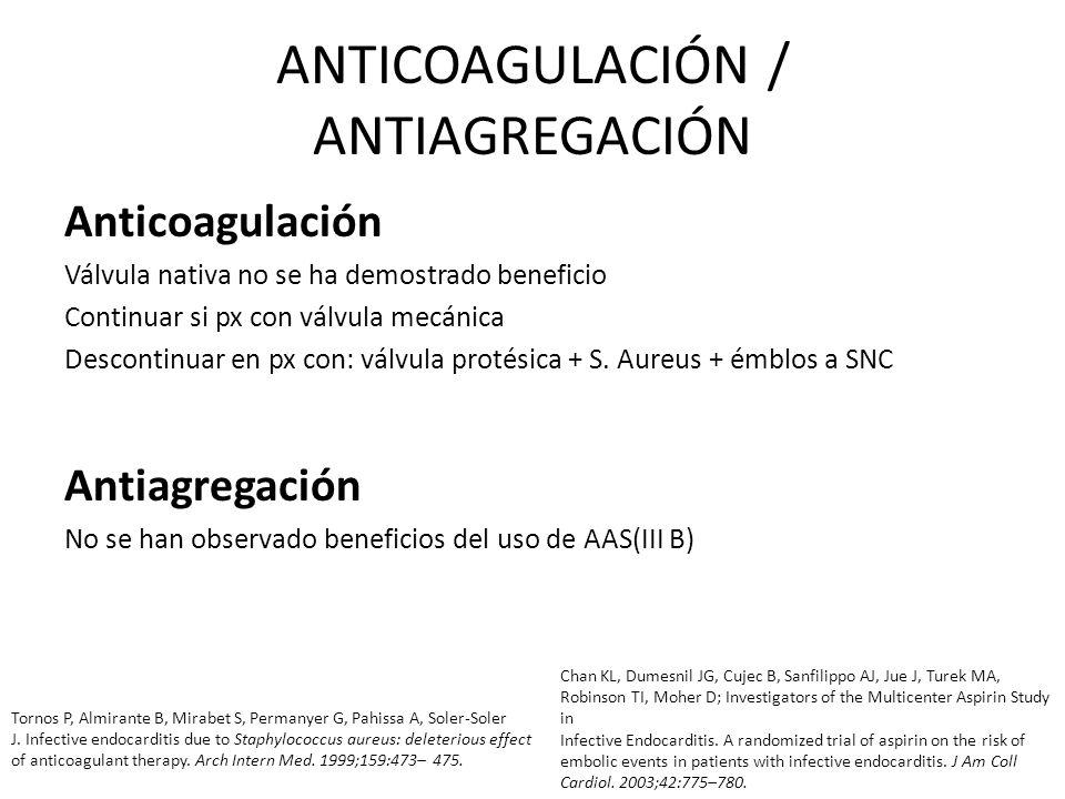 ANTICOAGULACIÓN / ANTIAGREGACIÓN Anticoagulación Válvula nativa no se ha demostrado beneficio Continuar si px con válvula mecánica Descontinuar en px