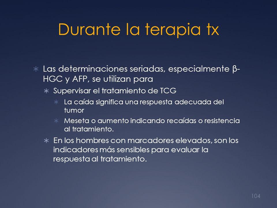 Durante la terapia tx Las determinaciones seriadas, especialmente β- HGC y AFP, se utilizan para Supervisar el tratamiento de TCG La caída significa u