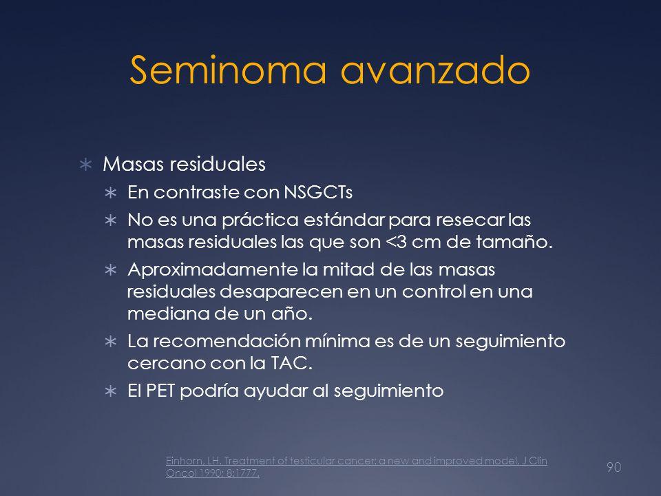 Seminoma avanzado Masas residuales En contraste con NSGCTs No es una práctica estándar para resecar las masas residuales las que son <3 cm de tamaño.