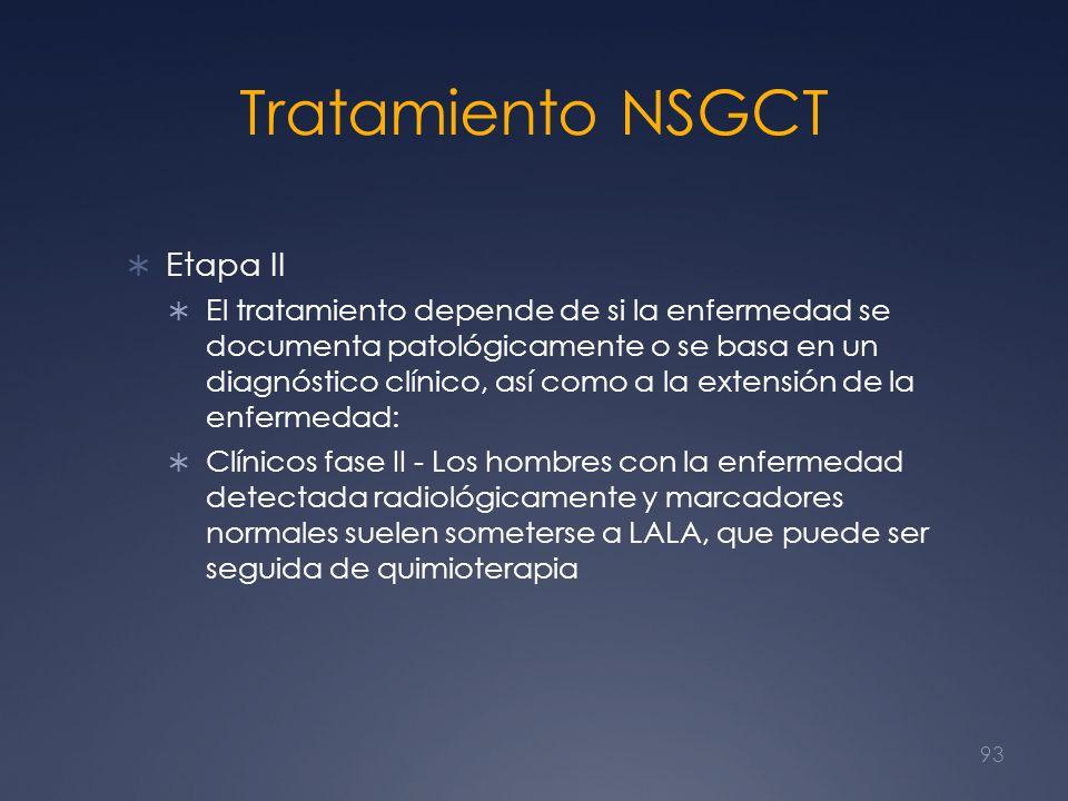 Tratamiento NSGCT Etapa II El tratamiento depende de si la enfermedad se documenta patológicamente o se basa en un diagnóstico clínico, así como a la