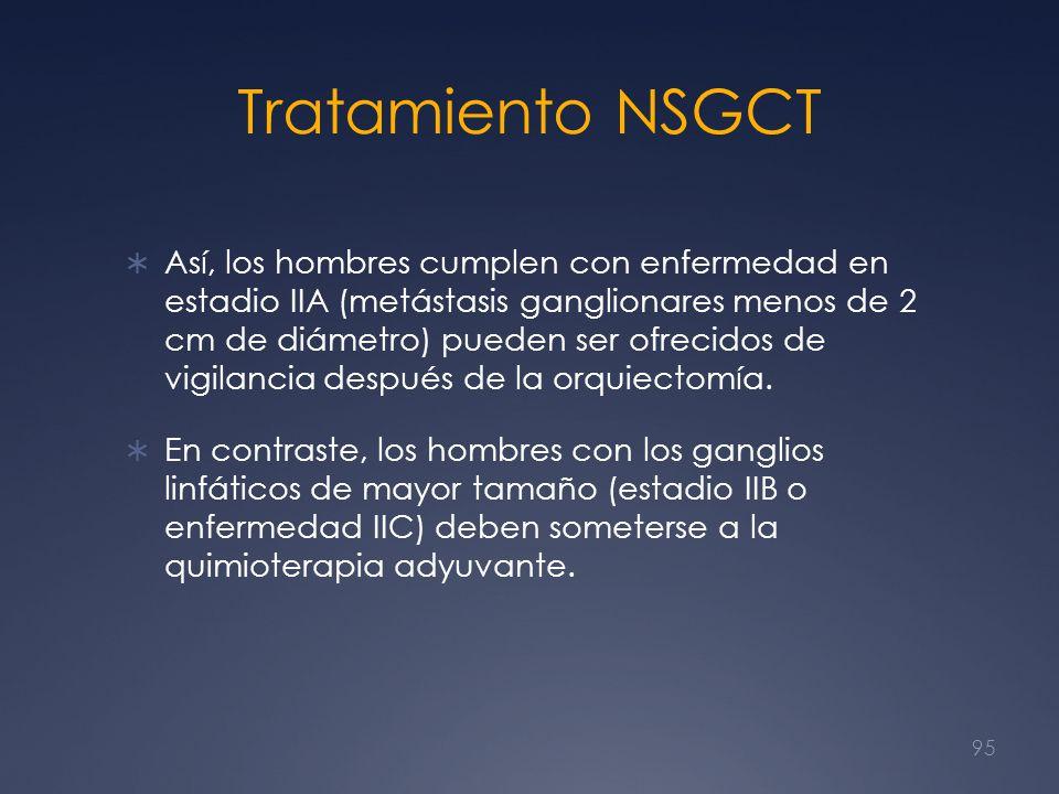 Tratamiento NSGCT Así, los hombres cumplen con enfermedad en estadio IIA (metástasis ganglionares menos de 2 cm de diámetro) pueden ser ofrecidos de v