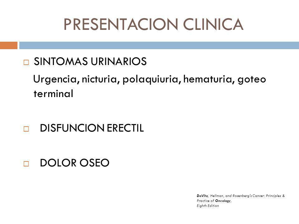 PRESENTACION CLINICA SINTOMAS URINARIOS Urgencia, nicturia, polaquiuria, hematuria, goteo terminal DISFUNCION ERECTIL DOLOR OSEO DeVita, Hellman, and