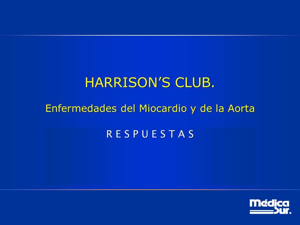 HARRISONS CLUB. Enfermedades del Miocardio y de la Aorta R E S P U E S T A S