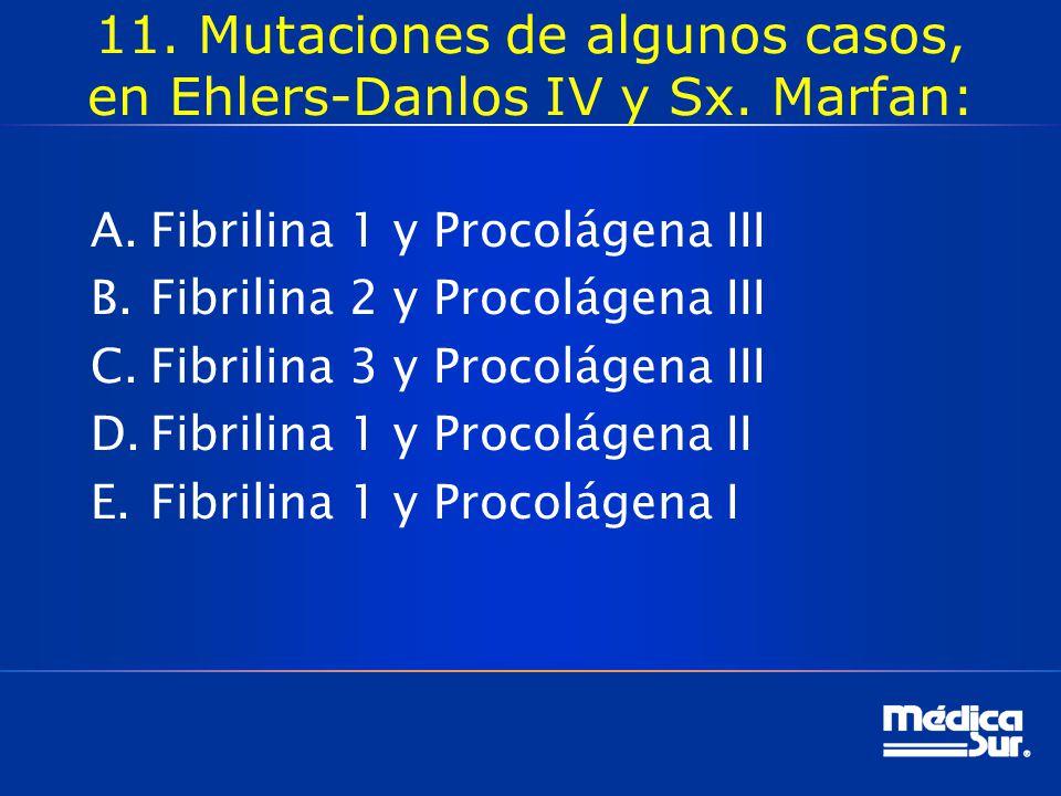11. Mutaciones de algunos casos, en Ehlers-Danlos IV y Sx. Marfan: A.Fibrilina 1 y Procolágena III B.Fibrilina 2 y Procolágena III C.Fibrilina 3 y Pro