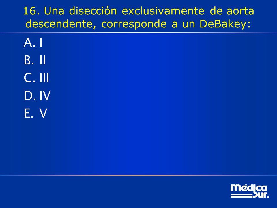 16. Una disección exclusivamente de aorta descendente, corresponde a un DeBakey: A.I B.II C.III D.IV E.V