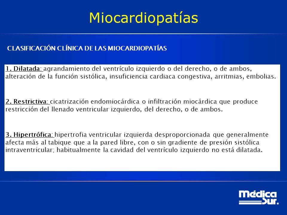 Miocardiopatías CLASIFICACIÓN CLÍNICA DE LAS MIOCARDIOPATÍAS 1. Dilatada: agrandamiento del ventrículo izquierdo o del derecho, o de ambos, alteración