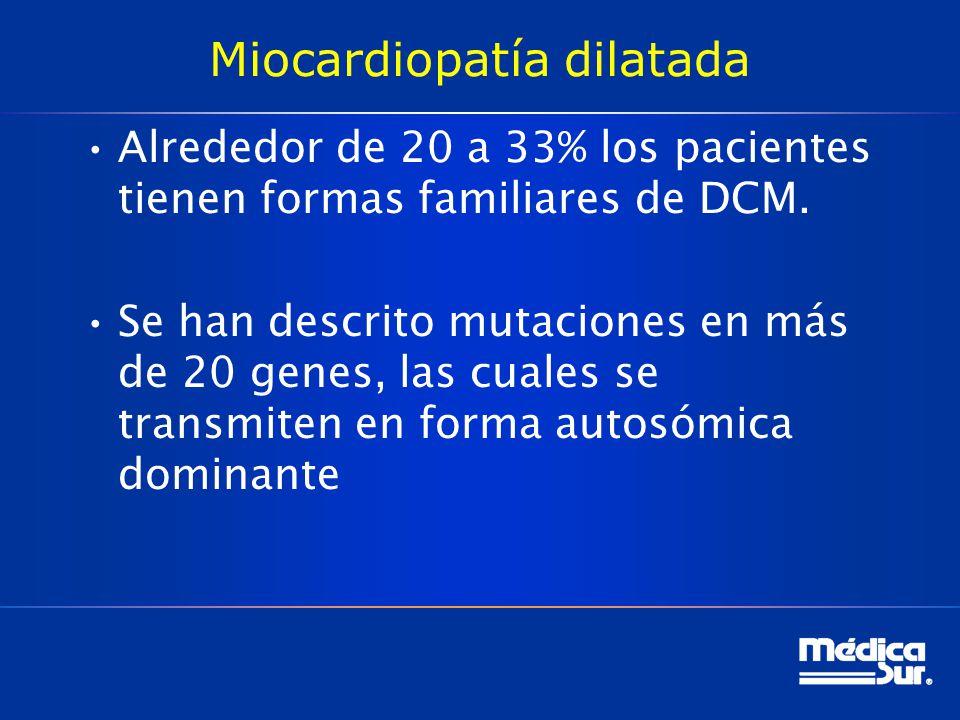 Miocardiopatía dilatada Alrededor de 20 a 33% los pacientes tienen formas familiares de DCM. Se han descrito mutaciones en más de 20 genes, las cuales