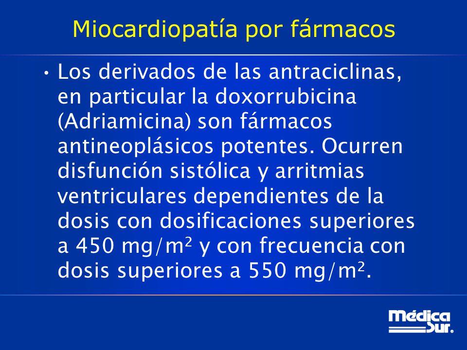 Miocardiopatía por fármacos Los derivados de las antraciclinas, en particular la doxorrubicina (Adriamicina) son fármacos antineoplásicos potentes. Oc
