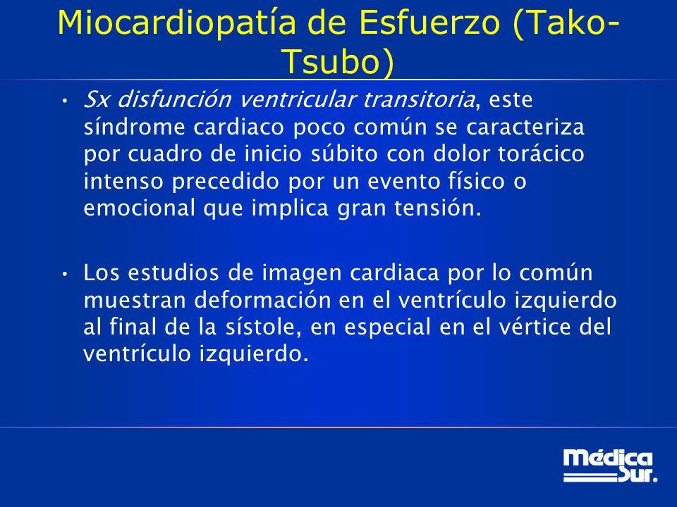 Miocardiopatía de Esfuerzo (Tako- Tsubo) Sx disfunción ventricular transitoria, este síndrome cardiaco poco común se caracteriza por cuadro de inicio