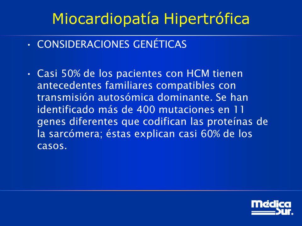Miocardiopatía Hipertrófica CONSIDERACIONES GENÉTICAS Casi 50% de los pacientes con HCM tienen antecedentes familiares compatibles con transmisión aut