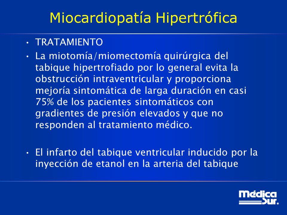 Miocardiopatía Hipertrófica TRATAMIENTO La miotomía/miomectomía quirúrgica del tabique hipertrofiado por lo general evita la obstrucción intraventricu