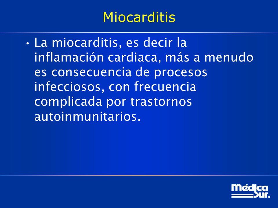 Miocarditis La miocarditis, es decir la inflamación cardiaca, más a menudo es consecuencia de procesos infecciosos, con frecuencia complicada por tras