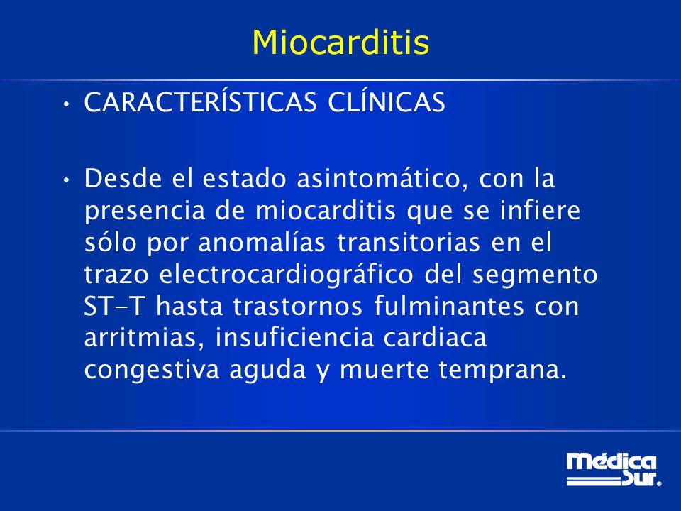 Miocarditis CARACTERÍSTICAS CLÍNICAS Desde el estado asintomático, con la presencia de miocarditis que se infiere sólo por anomalías transitorias en e