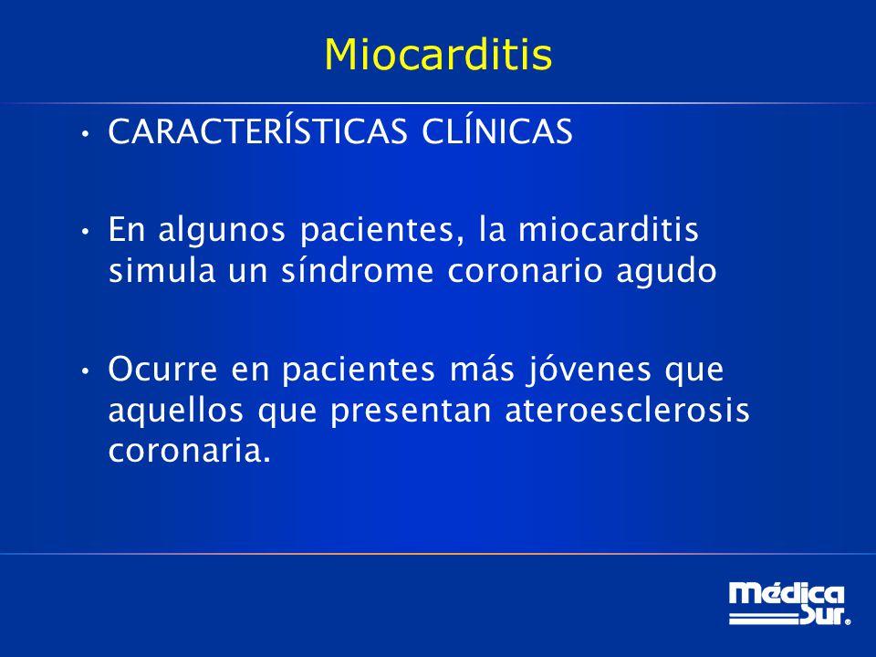 Miocarditis CARACTERÍSTICAS CLÍNICAS En algunos pacientes, la miocarditis simula un síndrome coronario agudo Ocurre en pacientes más jóvenes que aquel
