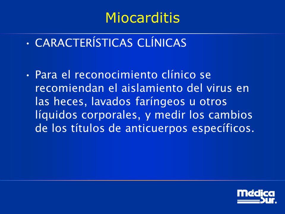 Miocarditis CARACTERÍSTICAS CLÍNICAS Para el reconocimiento clínico se recomiendan el aislamiento del virus en las heces, lavados faríngeos u otros lí