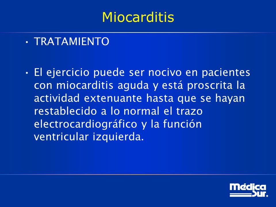 Miocarditis TRATAMIENTO El ejercicio puede ser nocivo en pacientes con miocarditis aguda y está proscrita la actividad extenuante hasta que se hayan r