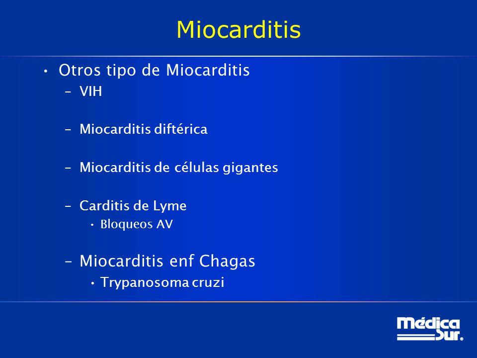 Miocarditis Otros tipo de Miocarditis –VIH –Miocarditis diftérica –Miocarditis de células gigantes –Carditis de Lyme Bloqueos AV –Miocarditis enf Chag