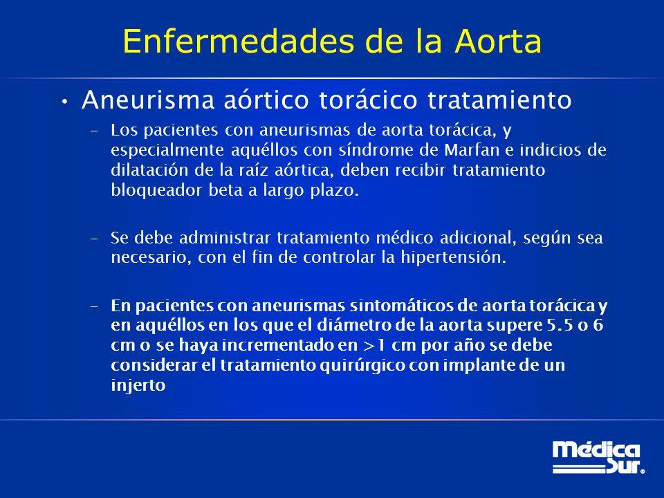 Enfermedades de la Aorta Aneurisma aórtico torácico tratamiento –Los pacientes con aneurismas de aorta torácica, y especialmente aquéllos con síndrome