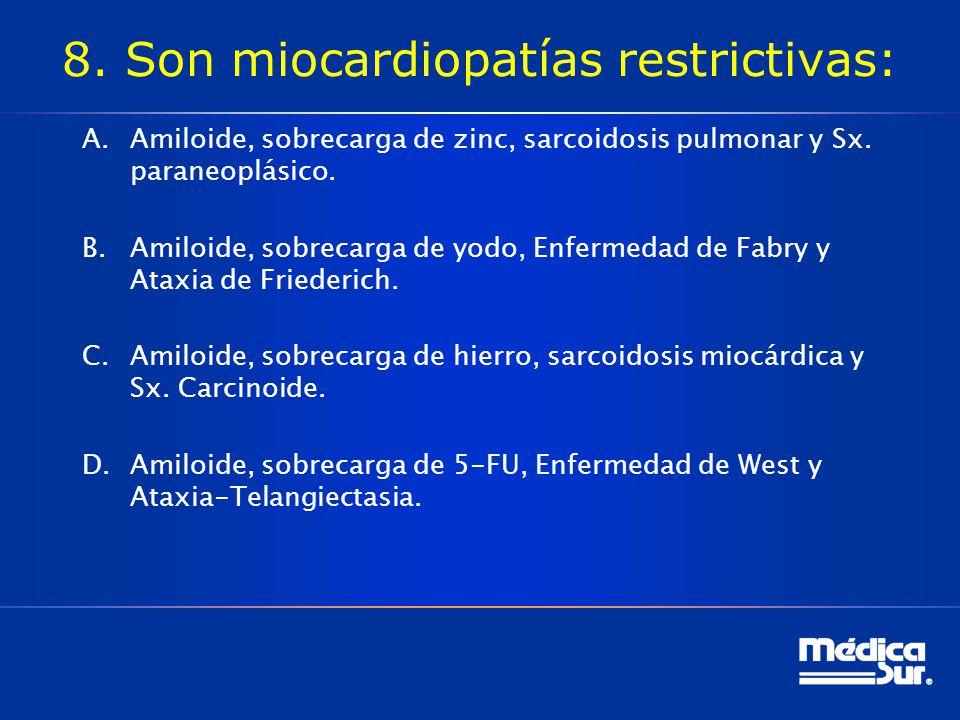8. Son miocardiopatías restrictivas: A.Amiloide, sobrecarga de zinc, sarcoidosis pulmonar y Sx. paraneoplásico. B.Amiloide, sobrecarga de yodo, Enferm