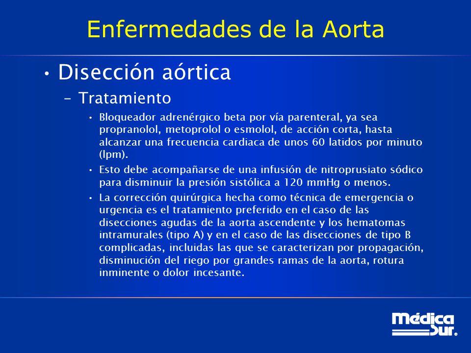 Enfermedades de la Aorta Disección aórtica –Tratamiento Bloqueador adrenérgico beta por vía parenteral, ya sea propranolol, metoprolol o esmolol, de a