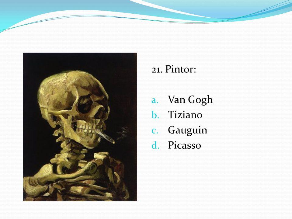 21. Pintor: a. Van Gogh b. Tiziano c. Gauguin d. Picasso