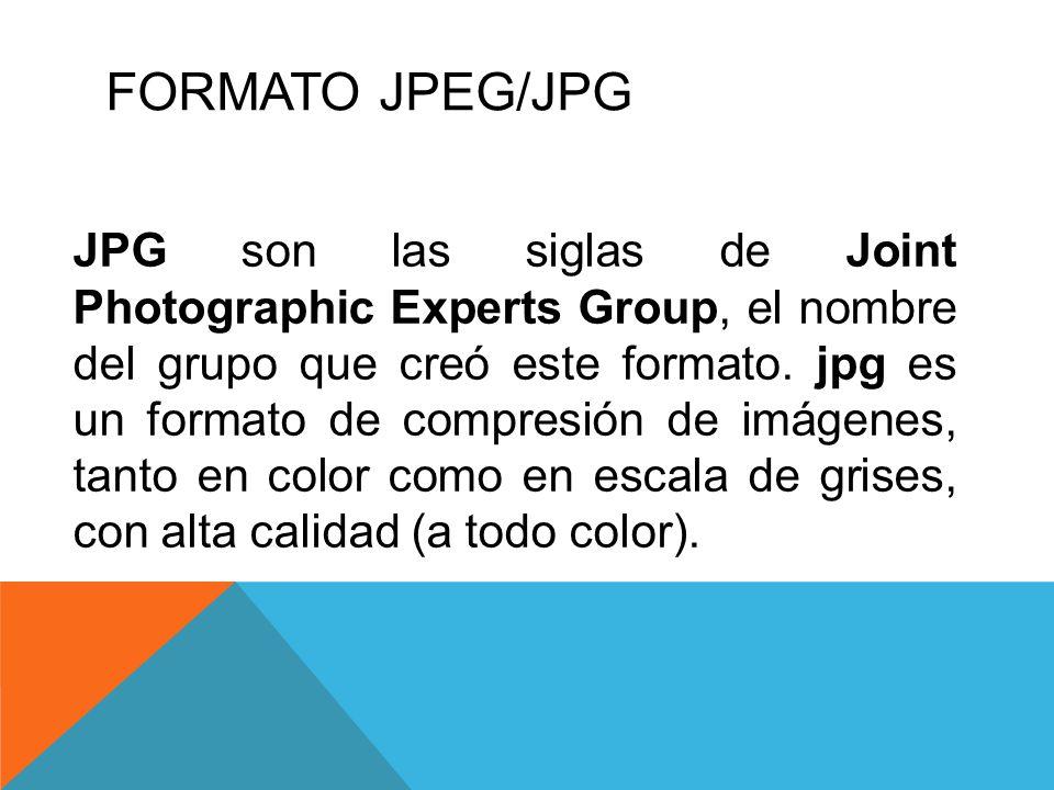 FORMATO JPEG/JPG JPG son las siglas de Joint Photographic Experts Group, el nombre del grupo que creó este formato. jpg es un formato de compresión de