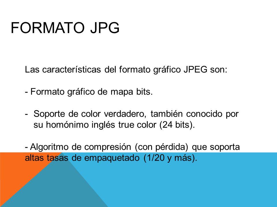 FORMATO JPG Las características del formato gráfico JPEG son: - Formato gráfico de mapa bits. -Soporte de color verdadero, también conocido por su hom