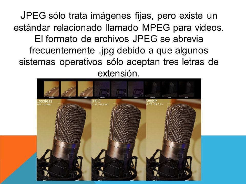 J PEG sólo trata imágenes fijas, pero existe un estándar relacionado llamado MPEG para videos. El formato de archivos JPEG se abrevia frecuentemente.j