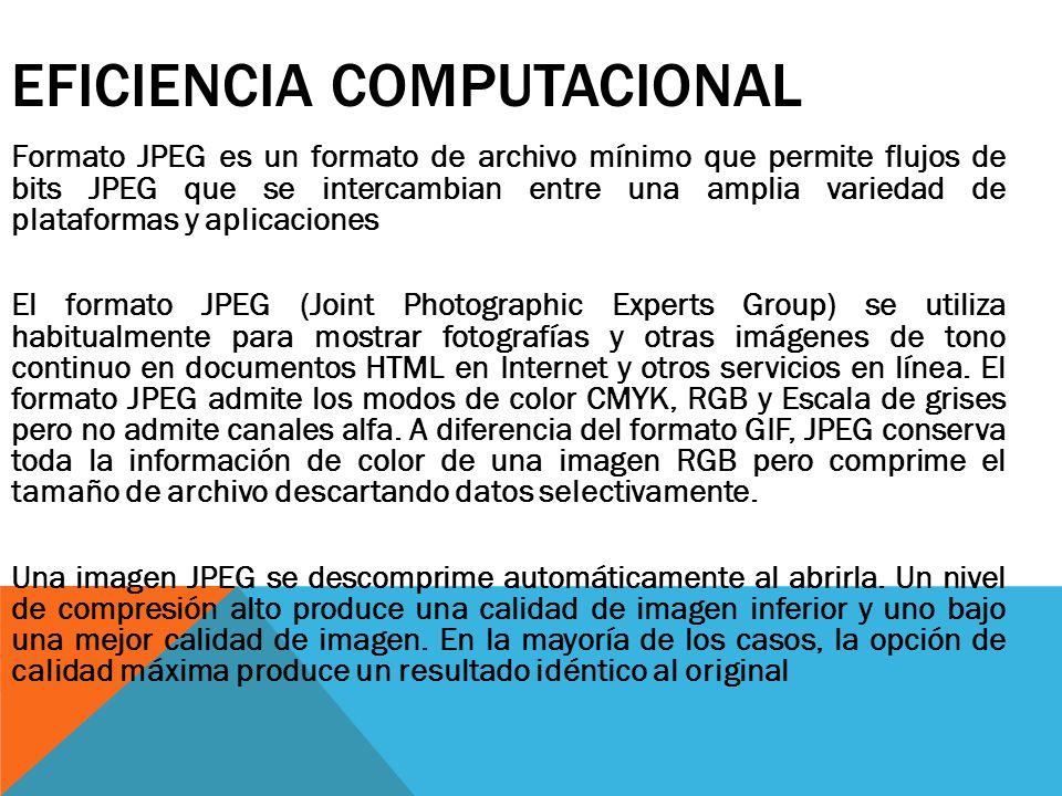 EFICIENCIA COMPUTACIONAL Formato JPEG es un formato de archivo mínimo que permite flujos de bits JPEG que se intercambian entre una amplia variedad de