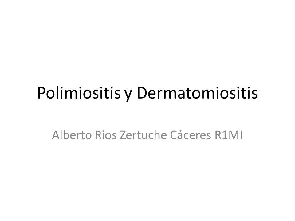 Polimiositis y Dermatomiositis Alberto Rios Zertuche Cáceres R1MI