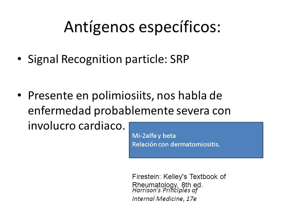 Antígenos específicos: Signal Recognition particle: SRP Presente en polimiosiits, nos habla de enfermedad probablemente severa con involucro cardiaco.