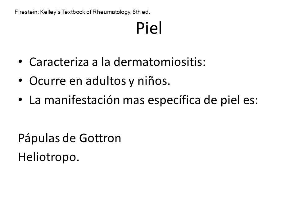 Piel Caracteriza a la dermatomiositis: Ocurre en adultos y niños. La manifestación mas específica de piel es: Pápulas de Gottron Heliotropo. Firestein