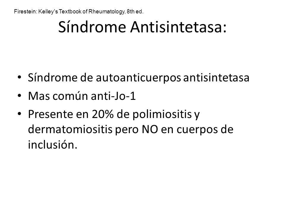 Síndrome Antisintetasa: Síndrome de autoanticuerpos antisintetasa Mas común anti-Jo-1 Presente en 20% de polimiositis y dermatomiositis pero NO en cue