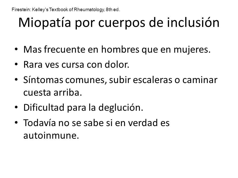 Miopatía por cuerpos de inclusión Mas frecuente en hombres que en mujeres. Rara ves cursa con dolor. Síntomas comunes, subir escaleras o caminar cuest
