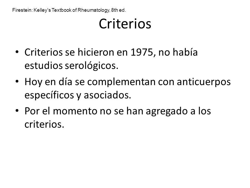Criterios Criterios se hicieron en 1975, no había estudios serológicos. Hoy en día se complementan con anticuerpos específicos y asociados. Por el mom