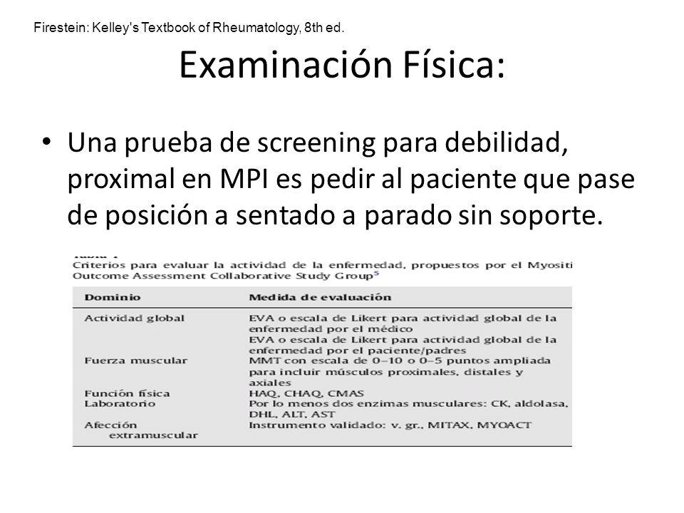 Examinación Física: Una prueba de screening para debilidad, proximal en MPI es pedir al paciente que pase de posición a sentado a parado sin soporte.