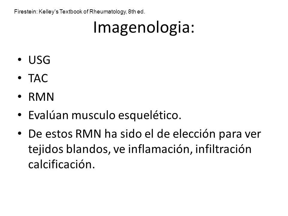 Imagenologia: USG TAC RMN Evalúan musculo esquelético. De estos RMN ha sido el de elección para ver tejidos blandos, ve inflamación, infiltración calc