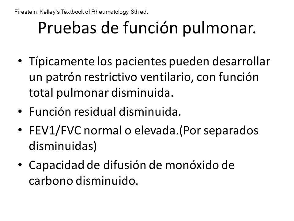 Pruebas de función pulmonar. Típicamente los pacientes pueden desarrollar un patrón restrictivo ventilario, con función total pulmonar disminuida. Fun