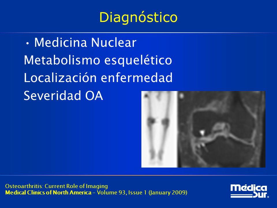 Diagnóstico Medicina Nuclear Metabolismo esquelético Localización enfermedad Severidad OA Osteoarthritis: Current Role of Imaging Medical Clinics of North America - Volume 93, Issue 1 (January 2009)